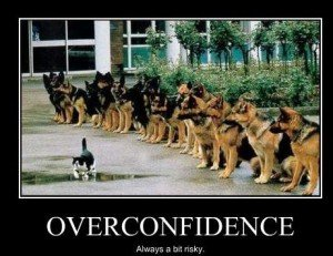 Over confidence can be dangerous 4