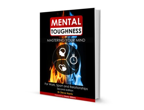 Mental Toughness – Mastering Your Mind For Work, Sport and Relationships (Second Edition)
